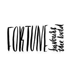 Fortune favours the bold hand drawn lettering vector