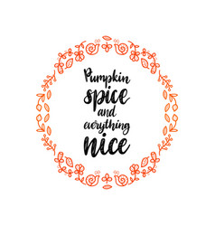 Pumpkin spice and everything nice hand lettering vector