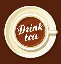 drink tea with cup of tea and hand vector image