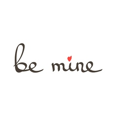 Hand drawn lettering phrase be mine vector