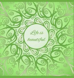 ornamental bright card life is beautiful vector image vector image