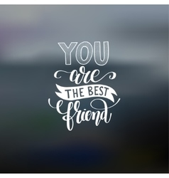 you are the best friend hand written lettering vector image vector image