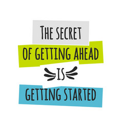 Card with lettering the secret of getting ahead is vector