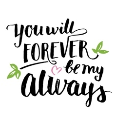 You will forever be my always brush calligraphy vector image