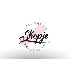Skopje welcome to text with watercolor pink brush vector