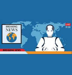 robot android breaking hot news anchor or cyber vector image