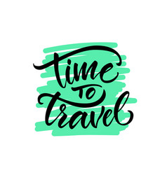 calligraphy lettering phrase time to travel vector image vector image