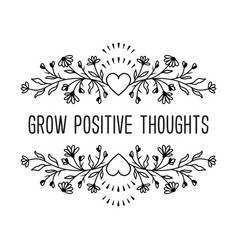 grow positive thoughts - inspirational quote vector image