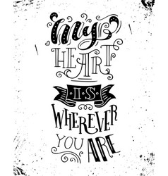My heart is wherever you are vector