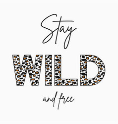 stay wild - slogan for t-shirt with leopard skin vector image