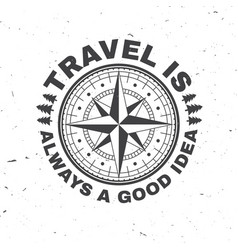 travel is always a good idea concept for vector image