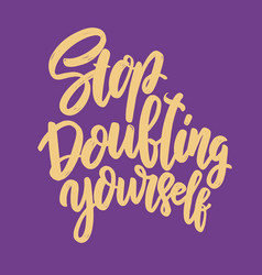 Stop doubting yourself lettering phrase vector
