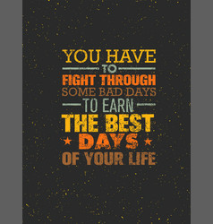 you have to fight through some bad days to earn vector image vector image