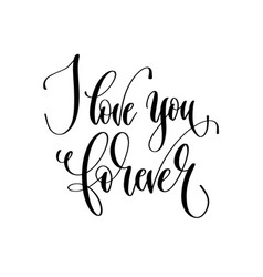 i love you forever - hand lettering inscription vector image