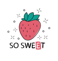 so sweet lettering strawberry hand drawn vector image