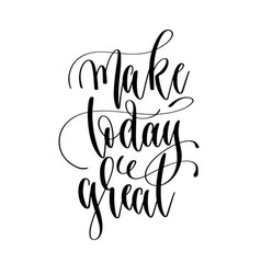 make today great - hand lettering inscription text vector image