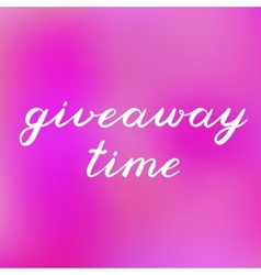 Giveaway time brush lettering Cute handwriting vector image