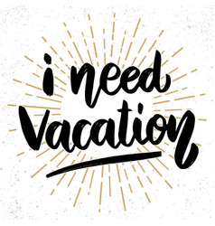 i need vacation lettering phrase on grunge vector image