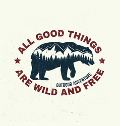 All good things are wild and free outdoor vector