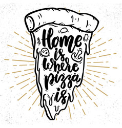 home is where pizza is lettering phrase with vector image