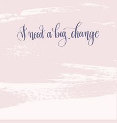 I need a big change - hand lettering text about vector