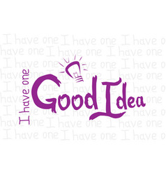 i have one good idea vector image