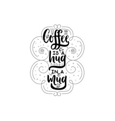 coffee is a hug in a mug hipster vintage stylized vector image