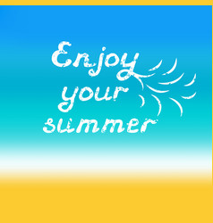 enjoy your summer hand lettering vector image