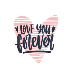 love you forever romantic phrase written with vector image