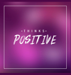 think positive inspiration and motivation quote vector image