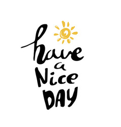 have a nice day hand drawn calligraphy vector image vector image