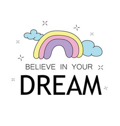 believe in your dreams inspirational quote and vector image