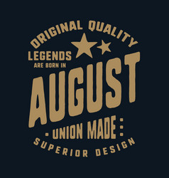 Legends are born in august t-shirt print design vector