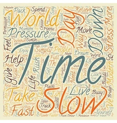 Slow Down You Move Too Fast text background vector image