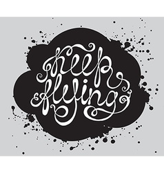 Hand drawn typography poster Phrase Keep flying vector image vector image
