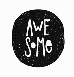 Awesome t-shirt sticker quote lettering vector