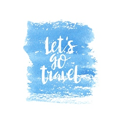Motivation poster lets go travel Abstract vector