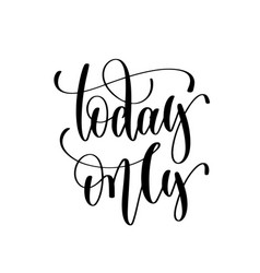 today only - black and white hand lettering vector image