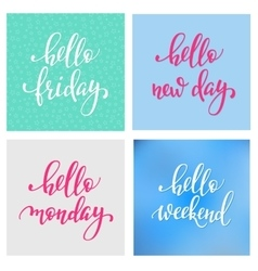 Hello Friday Monday Weekend New Day lettering vector