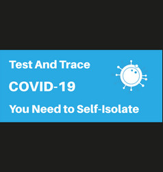 covid19-19 test and trace you need to self-isolate vector image