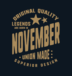 legends are born in november t-shirt print design vector image