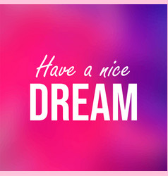 have a nice dream inspiration and motivation quote vector image