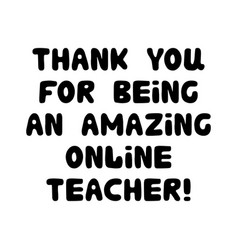 thank you for being an amazing online teacher vector image