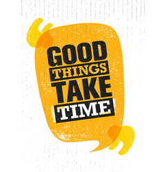 good things take time inspiring creative vector image