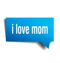 i love mom blue 3d speech bubble vector image