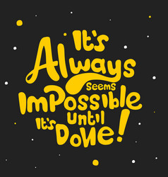 It is always seems impossible until it is done vector