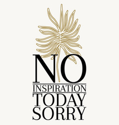 No inspiration today sorry hand drawn artwork vector