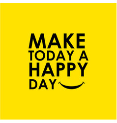Make today a happy day template design vector
