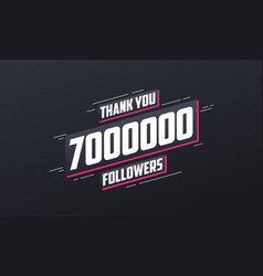 thank you 7000000 followers greeting card vector image