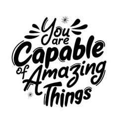 You are capable amazing things vector